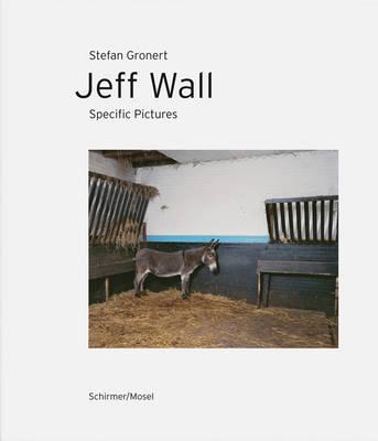 Jeff Wall - Specific Pictures by Stefan Gronert