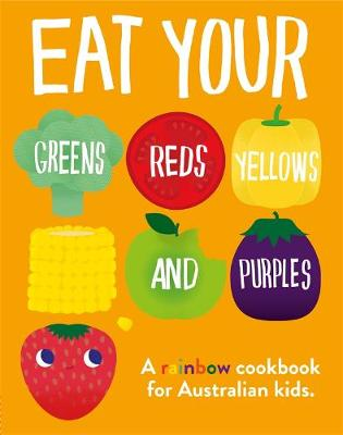 Eat Your Greens, Reds, Yellows and Purples by DK Australia