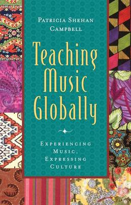 Teaching Music Globally by Patricia Shehan Campbell