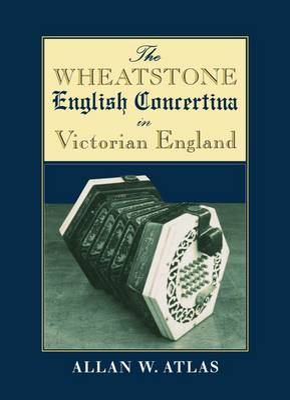 Wheatstone English Concertina in Victorian England by Allan W. Atlas