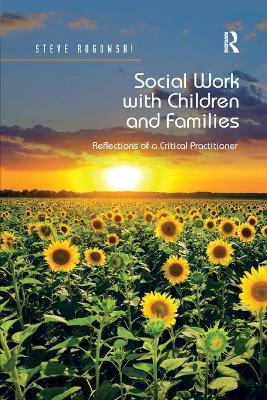 Social Work with Children and Families: Reflections of a Critical Practitioner by Steve Rogowski