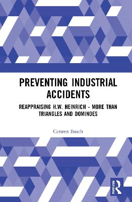 Preventing Industrial Accidents: Reappraising H. W. Heinrich - More than Triangles and Dominoes book