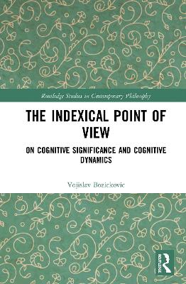 The Indexical Point of View: On Cognitive Significance and Cognitive Dynamics book