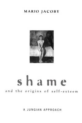 Shame and the Origins of Self-Esteem: A Jungian Approach by Mario Jacoby