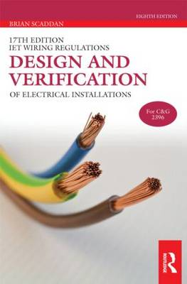 17th Edition IET Wiring Regulations: Design and Verification of Electrical Installations, 8th ed by Brian Scaddan