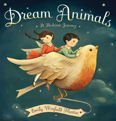 Dream Animals by Emily Winfield Martin