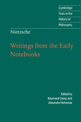 Cambridge Texts in the History of Philosophy: Nietzsche: Writings from the Early Notebooks by Alexander Nehamas