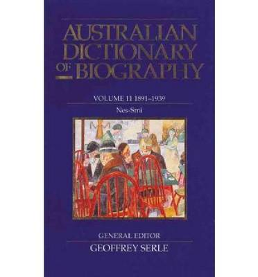 Australian Dictionary of Biography V11 by Geoffrey Serle