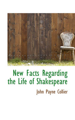 New Facts Regarding the Life of Shakespeare by John Payne Collier