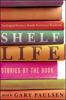 Shelf Life: Stories by the Book by Gary Paulsen