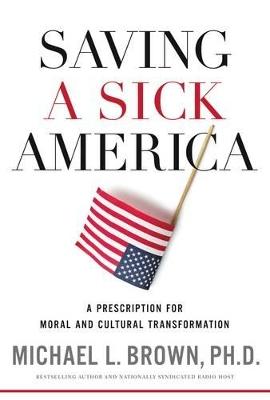 Saving a Sick America by Michael L. Brown