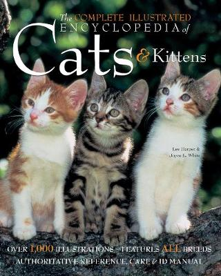 The Complete Illustrated Encyclopedia of Cats & Kittens by Lee Harper
