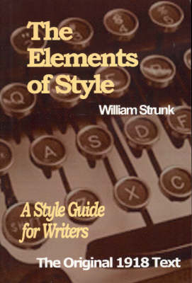 The Elements of Style: A Style Guide for Writers by William I. Strunk
