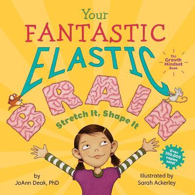 Your Fantastic Elastic Brain Stretch It, Shape It by JoAnn Deak
