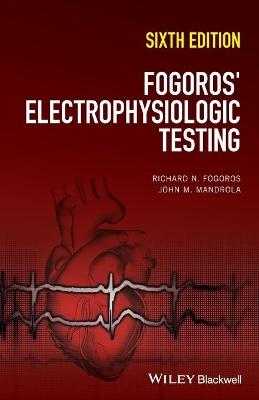 Fogoros' Electrophysiologic Testing by Richard N. Fogoros