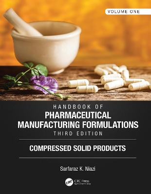 Handbook of Pharmaceutical Manufacturing Formulations, Third Edition: Volume One, Compressed Solid Products book