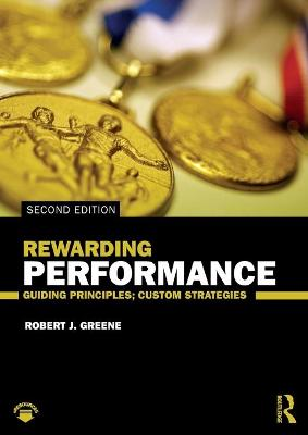 Rewarding Performance: Guiding Principles; Custom Strategies by Robert J.  Greene
