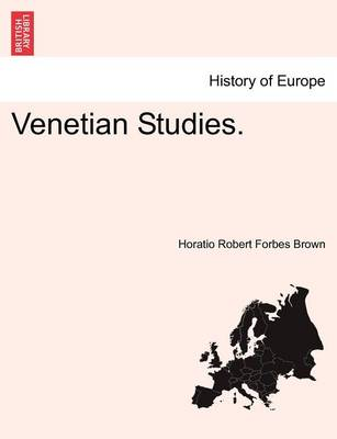 Venetian Studies. by Horatio Robert Forbes Brown