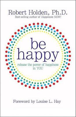Be Happy! by Robert Holden