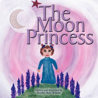 The Moon Princess by Heather Rose Brabant