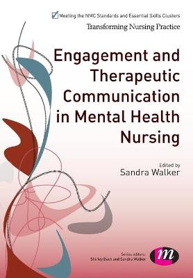 Engagement and Therapeutic Communication in Mental Health Nursing by Sandra Walker