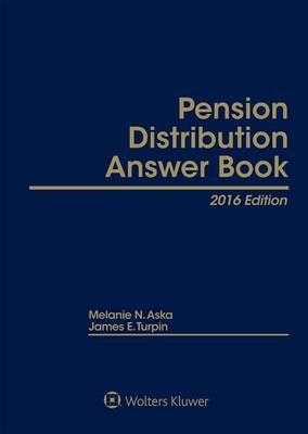 Pension Distribution Answer Book, 2016 Edition by Melanie N Aska