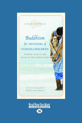 Buddhism for Mothers of Schoolchildren: Finding Calm in the Chaos of the School Years by Sarah Napthali