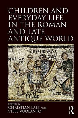 Children and Everyday Life in the Roman and Late Antique World by Christian Laes