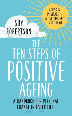 The Ten Steps of Positive Ageing: A handbook for personal change in later life by Guy Robertson