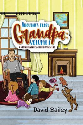 Thoughts from Grandpa: Volume 1: A Humorous Look at Life's Curiosities by David Bailey