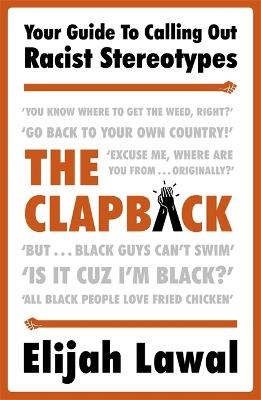 The Clapback: Your Guide to Calling out Racist Stereotypes by Elijah Lawal
