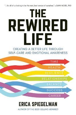 The Rewired Life: Creating a Better Life through Self-Care and Emotional Awareness by Erica Spiegelman