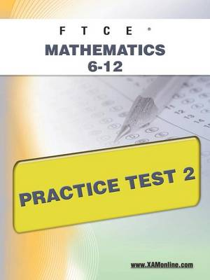 Ftce Mathematics 6-12 Practice Test 2 by Sharon A Wynne