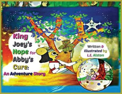 King Joey's Hope for Abby's Cure: An Adventure Story by Laura E Alston