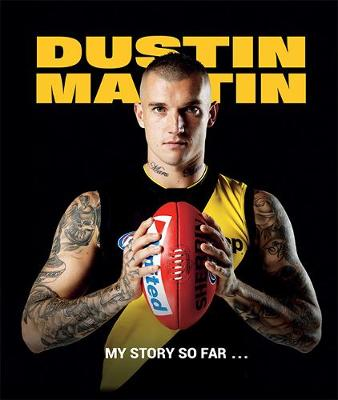 Dustin Martin: My Story So Far ... by Dustin Martin