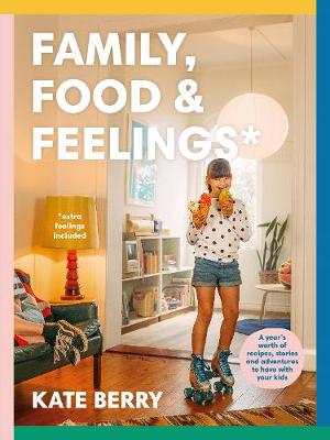 Family, Food & Feelings by Kate Berry