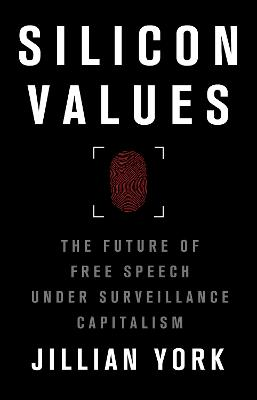Silicon Values: The Future of Free Speech Under Surveillance Capitalism by Jillian C. York
