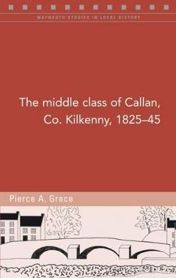 The Middle Class of Callan, Co. Kilkenny, 1825-45 by Pierce Grace