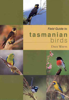 Field Guide to Tasmanian Birds by Dave Watts