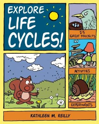 Explore Life Cycles! by Kathleen M. Reilly