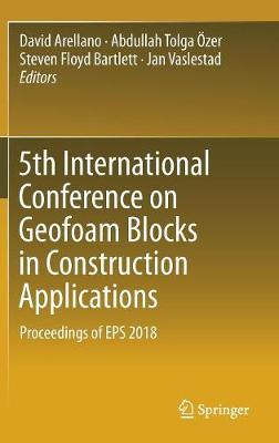 5th International Conference on Geofoam Blocks in Construction Applications by David Arellano