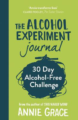 The Alcohol Experiment Journal by Annie Grace