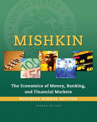 Economics of Money, Banking and Financial Markets, The, Business School Edition by Frederic S. Mishkin
