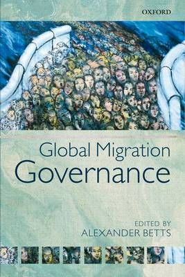 Global Migration Governance by Alexander Betts
