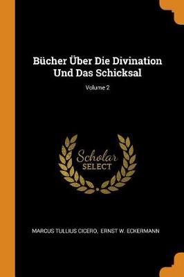B cher  ber Die Divination Und Das Schicksal; Volume 2 by Marcus Tullius Cicero