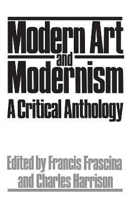 Modern Art And Modernism: A Critical Anthology by Francis Frascina