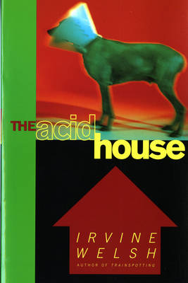 Acid House by Irvine Welsh