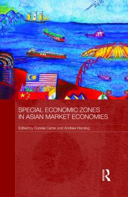 Special Economic Zones in Asian Market Economies by Connie Carter