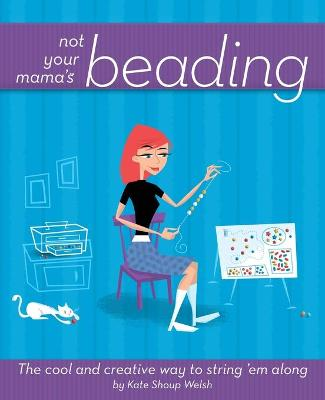 Not Your Mama's Beading by Kate Shoup