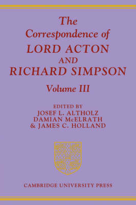 Correspondence of Lord Acton and Richard Simpson: Volume 3 book